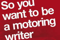 So you want to be a motoring writer